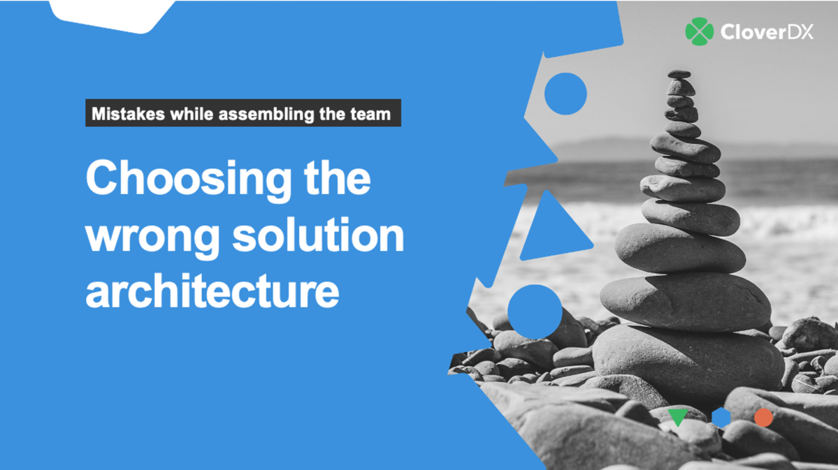 Choosing the wrong solution architecture (text against an abstract background)