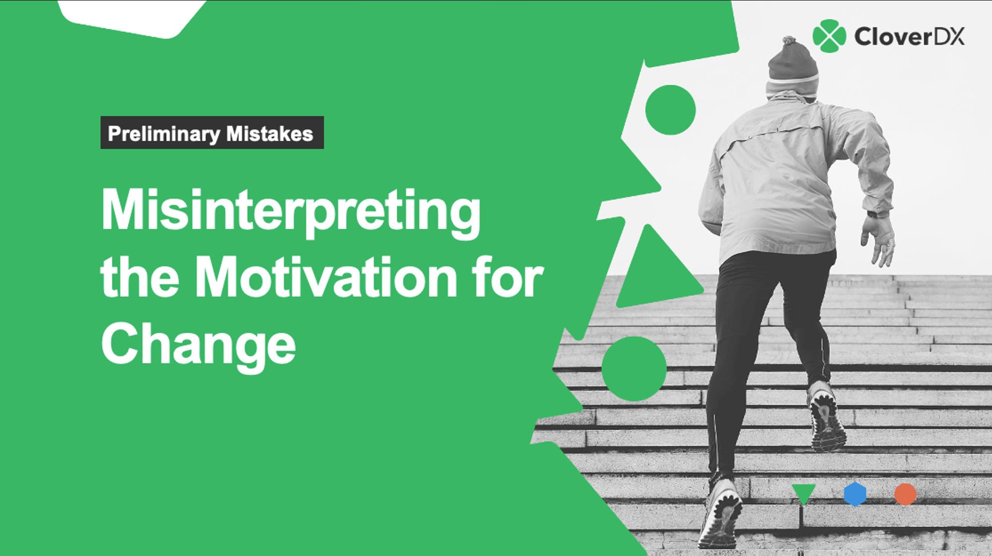 misinterpreting motivation for change