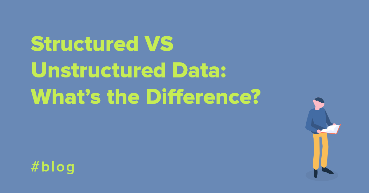 Structured VS Unstructured Data: What's the Difference?