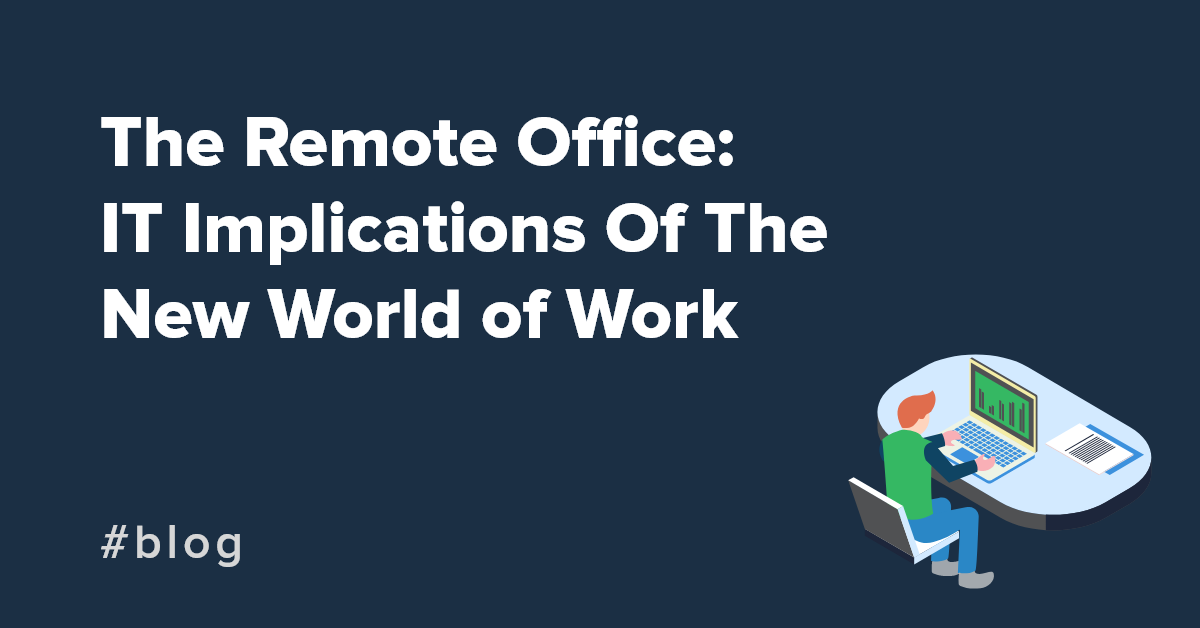 The Remote Office: IT Implications Of The New World of Work